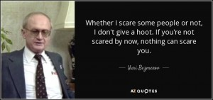 quote-whether-i-scare-some-people-or-not-i-don-t-give-a-hoot-if-you-re-not-scared-by-now-nothing-yuri-bezmenov-61-87-52